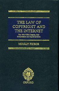The Law of Copyrights and the Internet the 1996 WIPO Treties,their Interpretion and Implementation