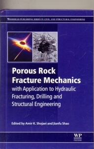 Porous Rock Fracture Mechanics with Application to Hydraulic Fracturing, Drilling and Structural Engineering