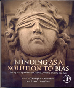 Blinding as a Solution to Bias Strengthening Biomedical Science, Forensic Science, and Law