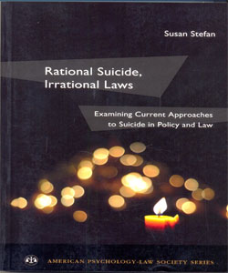 Rational Suicide, Irrational Laws Examining Current Approaches to Suicide in Policy and Law