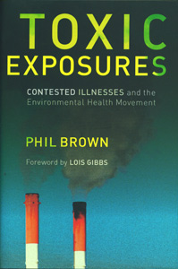 Toxic Exposures: Contested Illnesses and the Environmental Health Movement