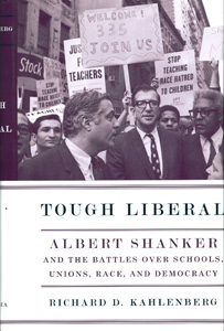 Tough Liberal: Albert Shanker and the Battles Over Schools, Unions, Race, and Democracy