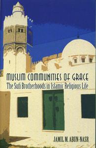 Muslim Communities of Grace: The Sufi Brotherhoods in Islamic Religious Life