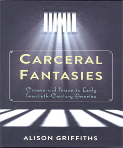 Carceral Fantasies Cinema and Prison in Early Twentieth-Century America