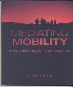 Mediating Mobility Visual Anthropology in the Age of Migration