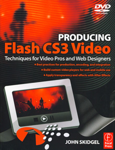 Producing Flash CS3 Video Techniques for Video Pros and Web Designers