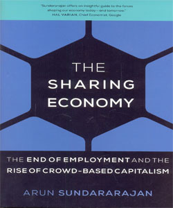 The Sharing Economy The End of Employment and the Rise of Crowd-Based Capitalism