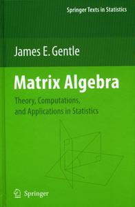 Matrix Algebra:Theory, Computations, and Applications in Statistics