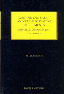 Gas and LNG Sales and Transportation Agreements Principles and Practice 4ed.