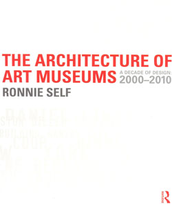 The Architecture of Art Museums A Decade of Design 2000-2010