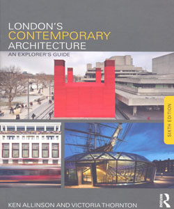 London's Contemporary Architecture An Explorers Guide 6ed.