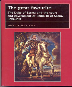 The great favourite The Duke of Lerma and the court and government of Philip III of Spain, 1598–1621