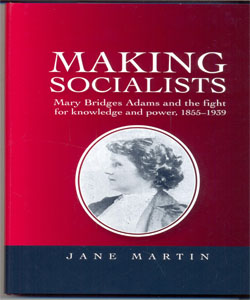 Making socialists Mary Bridges Adams and the fight for knowledge and power, 1855–1939