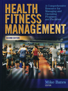 Health Fitness Management : A Comprehensive Resource for Managing and Operating Programs and Facilities 2nd Edition