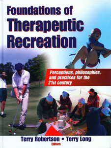 Foundations of Therapeutic Recreation : Perceptions, Philosophies, and Practices for the 21st Century