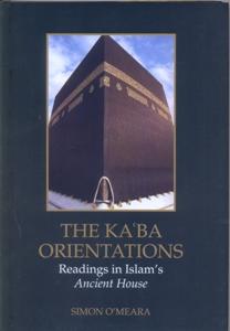 The Kaʿba Orientations Readings in Islam's Ancient House