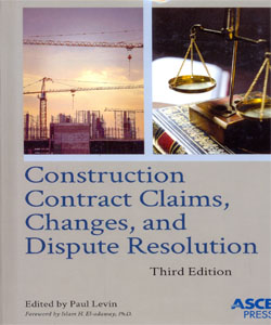 CONSTRUCTION CONTRACT CLAIMS, CHANGES, AND DISPUTE RESOLUTION 3Ed.