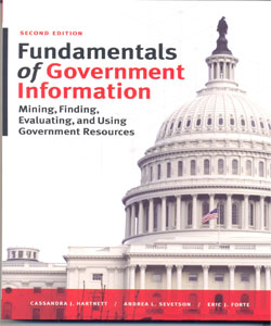 Fundamentals of Government Information: Mining, Finding, Evaluating, and Using Government Resources 2Ed.