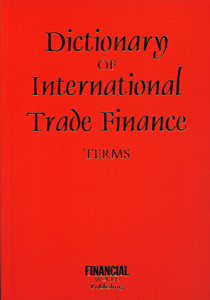 Dictionary of International Trade Finance Terms