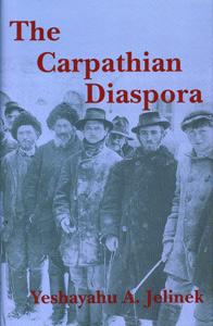 The Carpathian Diaspora: The Jews of Subcarpathian Rus' and Mukachevo