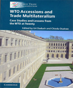 WTO Accessions and Trade Multilateralism Case Studies and Lessons from the WTO at Twenty