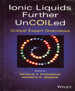 Ionic Liquids Further Uncoiled Critical Expert Overviews