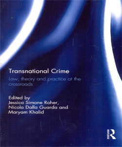 Transnational Crime Law, Theory and Practice at the Crossroads