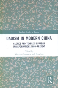 Daoism in Modern China Clerics and Temples in Urban Transformations,1860–Present