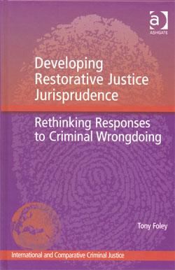 Developing Restorative Justice Jurisprudence Rethinking Responses to Criminal Wrongdoing