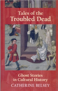 Tales of the Troubled Dead Ghost Stories in Cultural History