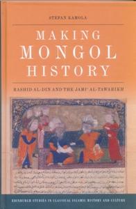 Making Mongol History Rashid al-Din and the Jamiʿ al-Tawarikh