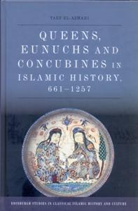 Queens, Eunuchs and Concubines in Islamic History, 661–1257