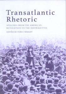 Transatlantic Rhetoric Speeches from the American Revolution to the Suffragettes