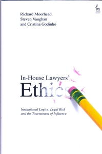 In-House Lawyers' Ethics Institutional Logics, Legal Risk and the Tournament of Influence
