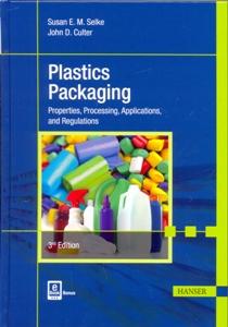 Plastics Packaging Properties, Processing, Applications, and Regulations 3Ed.