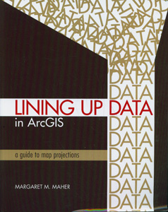 ESRI Press Publishes Lining Up Data in ArcGIS: A Guide to Map Projections