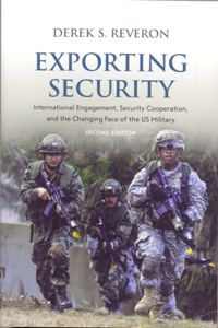 Exporting Security: International Engagement, Security Cooperation, and the Changing Face of the US Military 2Ed.