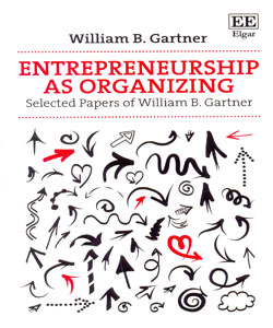 Entrepreneurship as Organizing Selected Papers of William B. Gartner