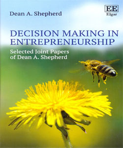 Decision Making in Entrepreneurship Selected Joint Papers of Dean A. Shepherd