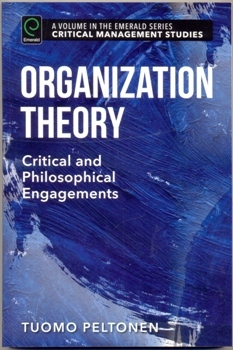 Organization Theory Critical and Philosophical Engagements