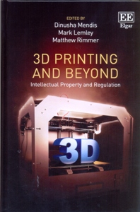 3D Printing and Beyond Intellectual Property and Regulation