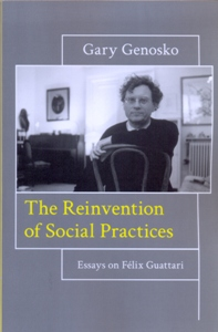 The Reinvention of Social Practices Essays on Félix Guattari