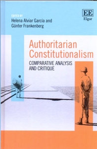 Authoritarian Constitutionalism Comparative Analysis and Critique