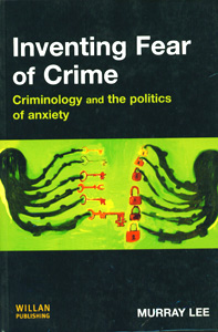 Inventing Fear of Crime: Criminology and the Politics of Anxity