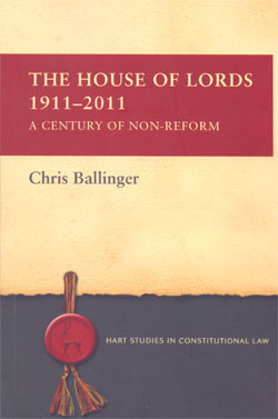 The House of Lords 1911-2011 A Centuary of Non Reform