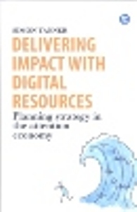 Delivering Impact with Digital Resources Planning your strategy in the attention economy