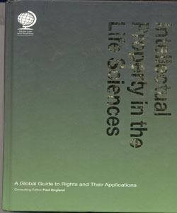 Intellectual Property in the Life Sciences : A Global Guide to Rights and Their Applications