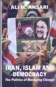 Iran, Islam and Democracy: The Politics of Managing Change