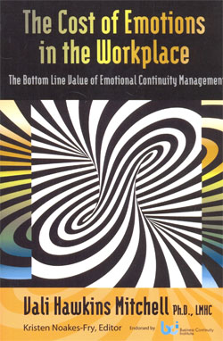The Cost of Emotions in the Workplace The Bottom Line Value of Emotional Continuity Management