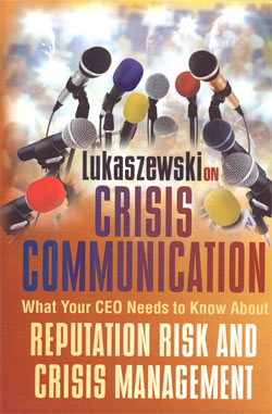 Lukaszewski on Crisis Communication What Your CEO Needs to Know About Reputation Risk and Crisis Management